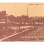 bluecountBlue Country Steel: Dave Arcari (2004) – debut solo EPrysteel