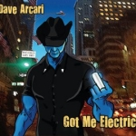 Got Me Electric: Dave Arcari (2009) – second album-length solo CD from Dave Arcari