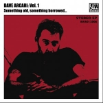Vol. 1 - Something old, something borrowed... : Dave Arcari (2006) – solo EP to promote Come With Me album
