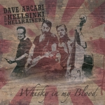 Whisky in my Blood: Dave Arcari w/Hellsinki Hellraisers (2013) – Dave's fifth full-lengrh album (Blue North Records)