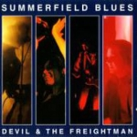 Devil & the Freightman: Summerfield Blues (1993) – Dave's first band...and first album (Dave Arcari - guitars)